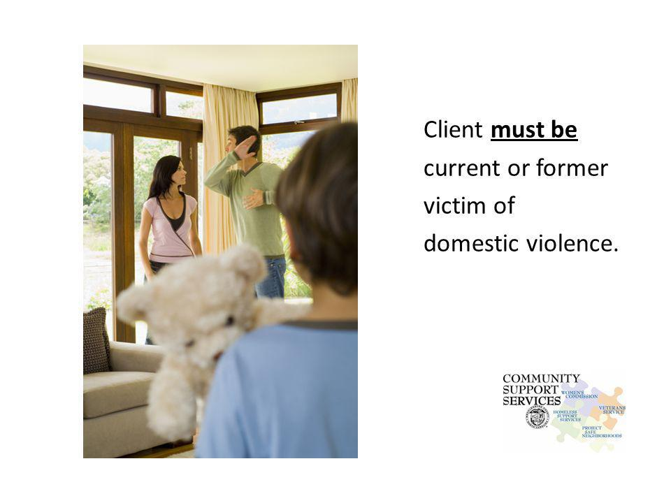 Client must be current or former victim of domestic violence.