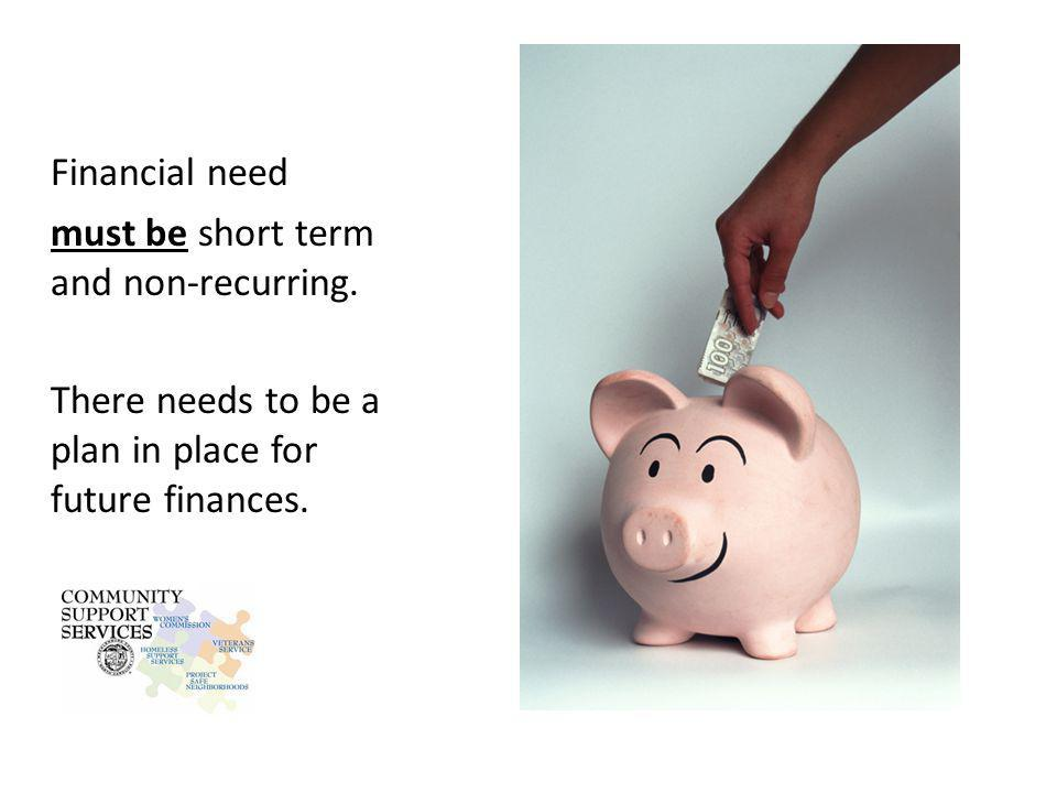 Financial need must be short term and non-recurring.