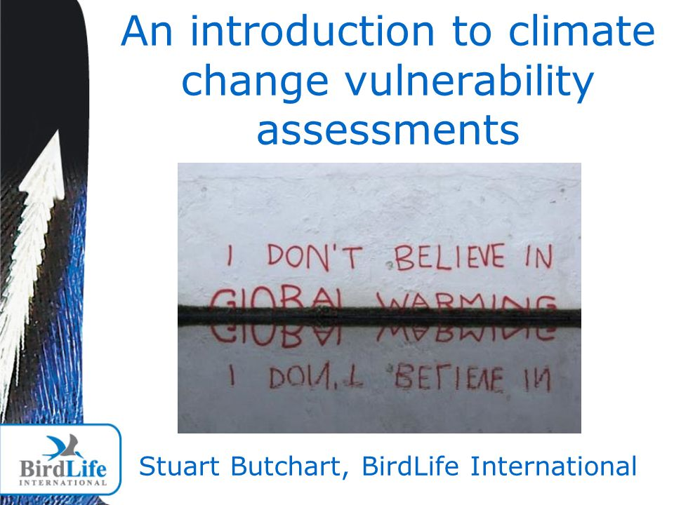 An introduction to climate change vulnerability assessments Stuart Butchart, BirdLife International