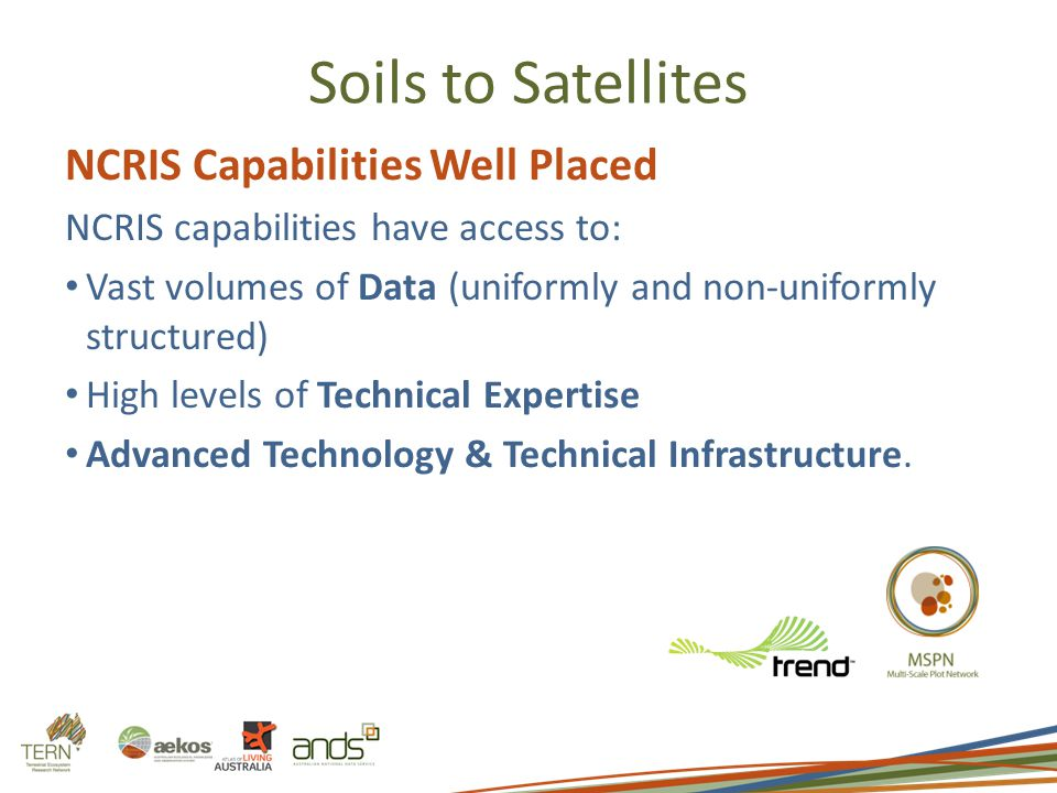 NCRIS Capabilities Well Placed NCRIS capabilities have access to: Vast volumes of Data (uniformly and non-uniformly structured) High levels of Technic