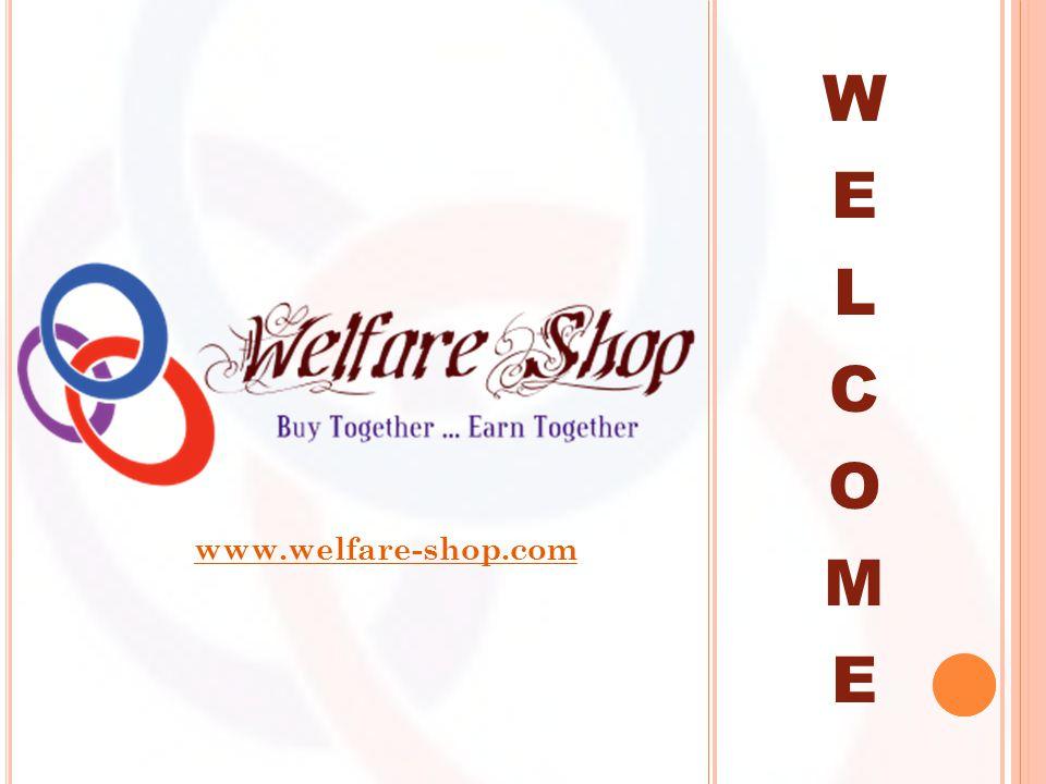 W E L C O M E www.welfare-shop.com