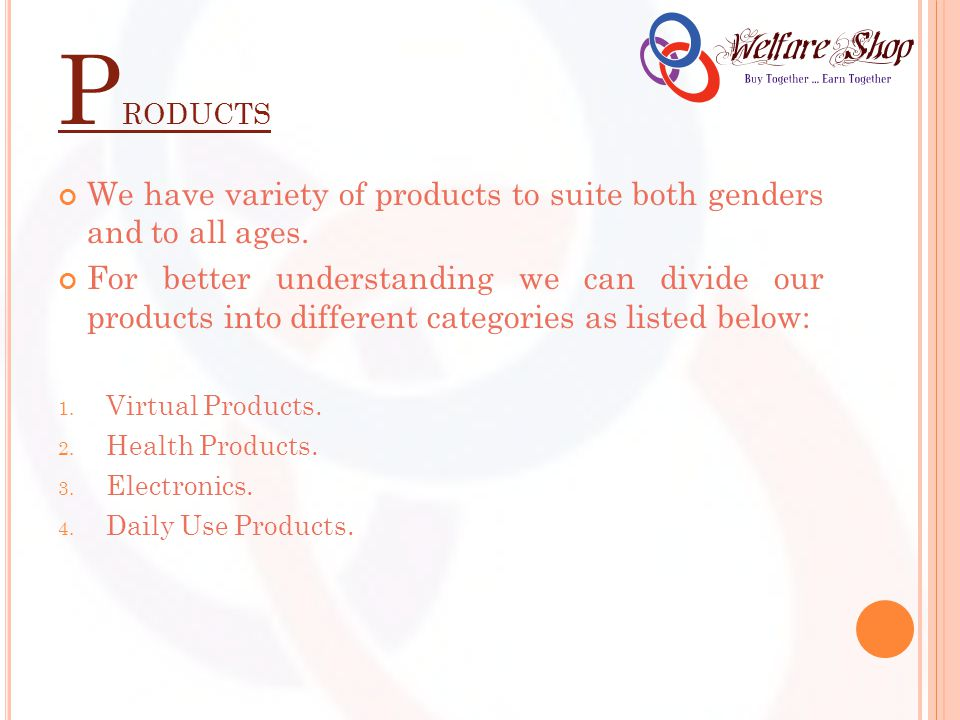 P RODUCTS We have variety of products to suite both genders and to all ages. For better understanding we can divide our products into different catego