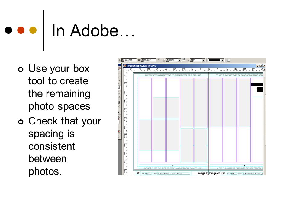 In Adobe… Use your box tool to create the remaining photo spaces Check that your spacing is consistent between photos.