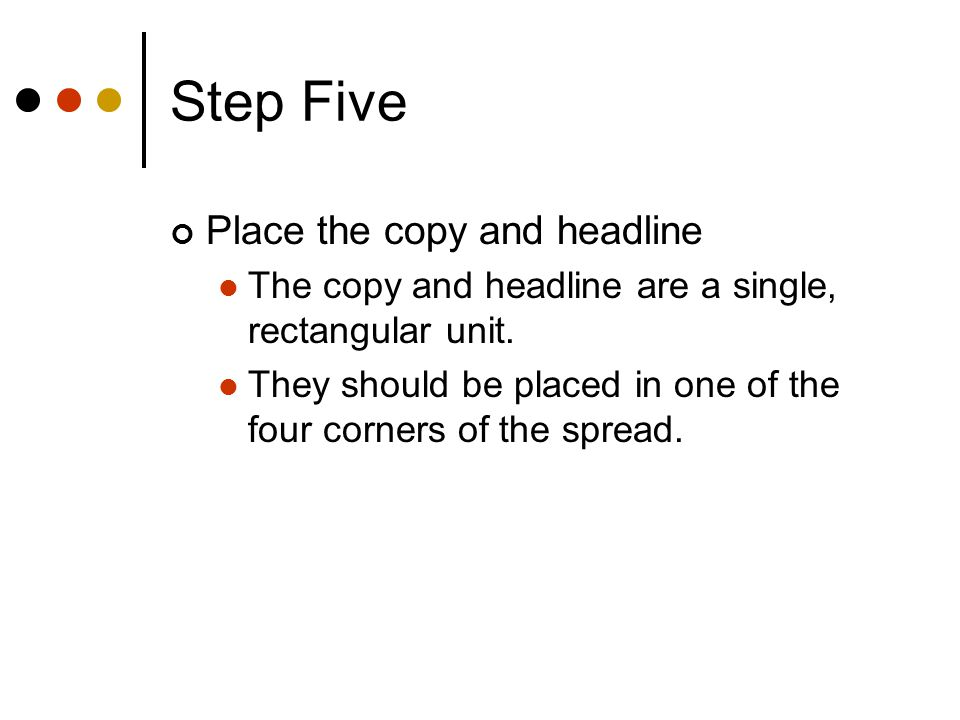 Step Five Place the copy and headline The copy and headline are a single, rectangular unit.