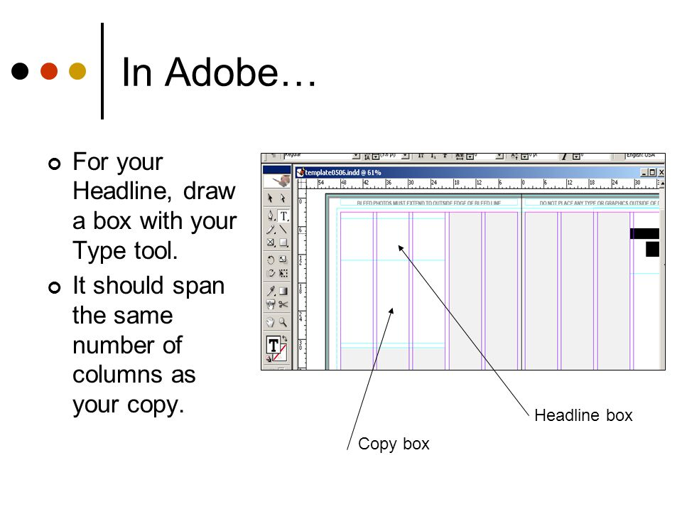In Adobe… For your Headline, draw a box with your Type tool.