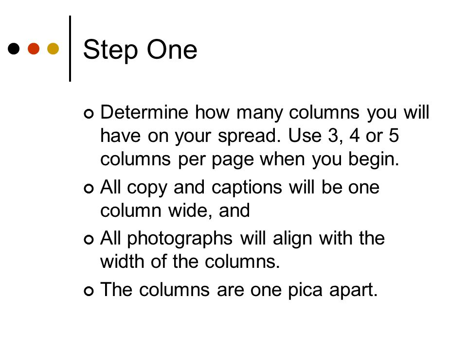 Step One Determine how many columns you will have on your spread.
