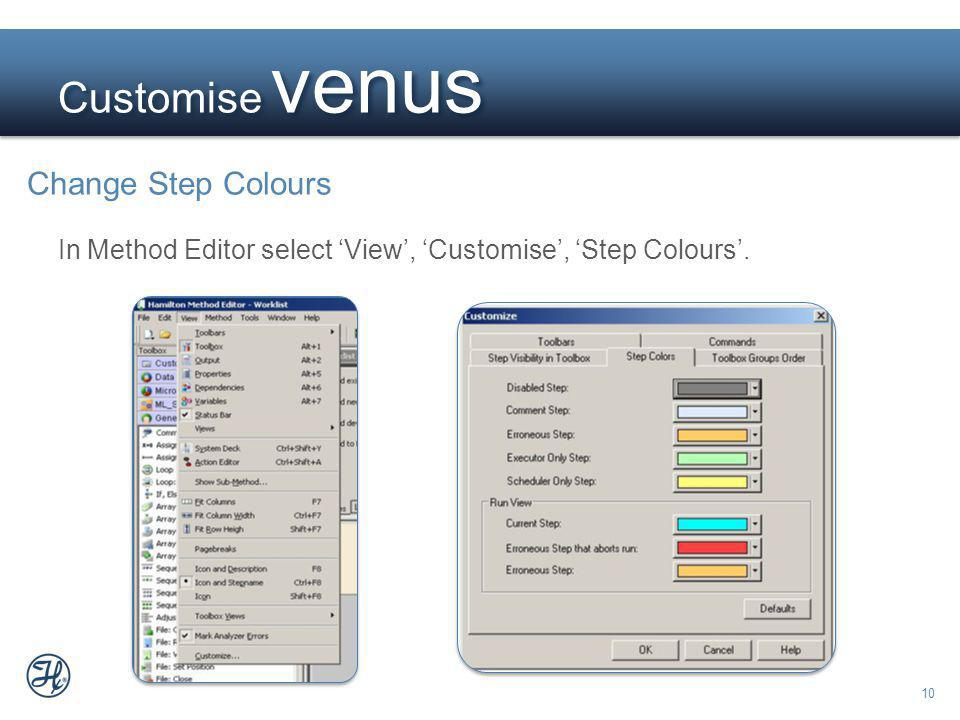 10 Customise venus Change Step Colours In Method Editor select View, Customise, Step Colours.