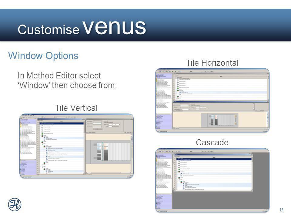 13 Customise venus Window Options In Method Editor select Window then choose from: Tile Vertical Tile Horizontal Cascade