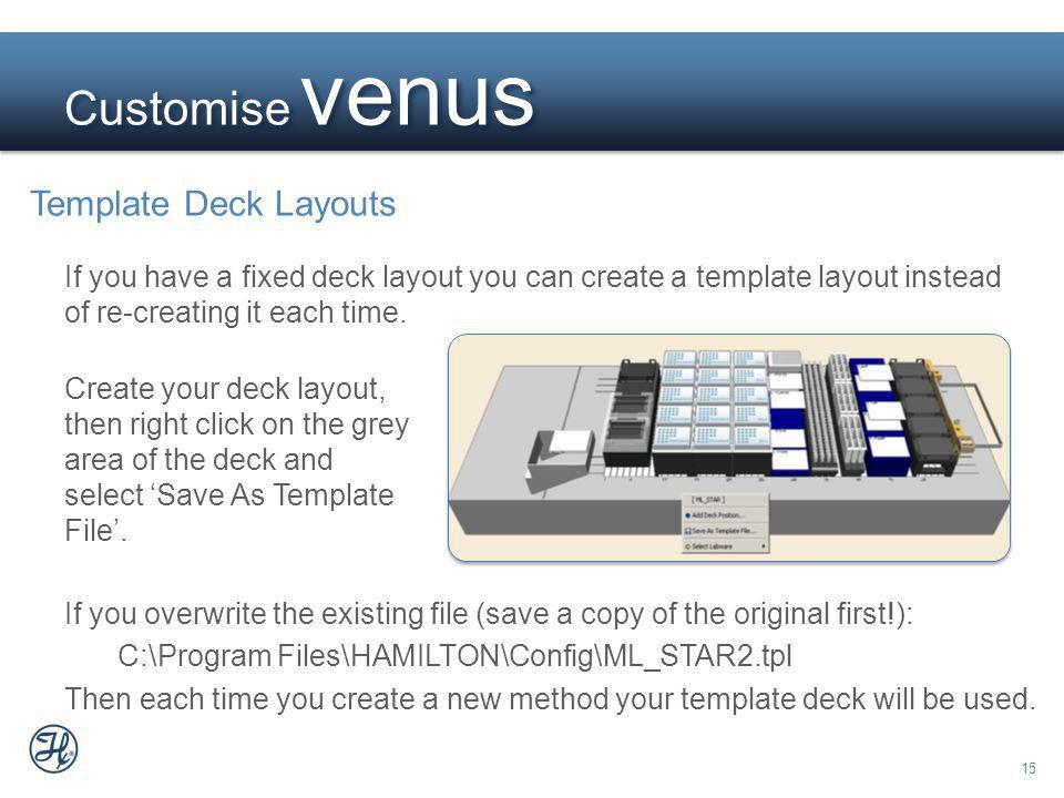 15 Customise venus Template Deck Layouts If you have a fixed deck layout you can create a template layout instead of re-creating it each time. Create