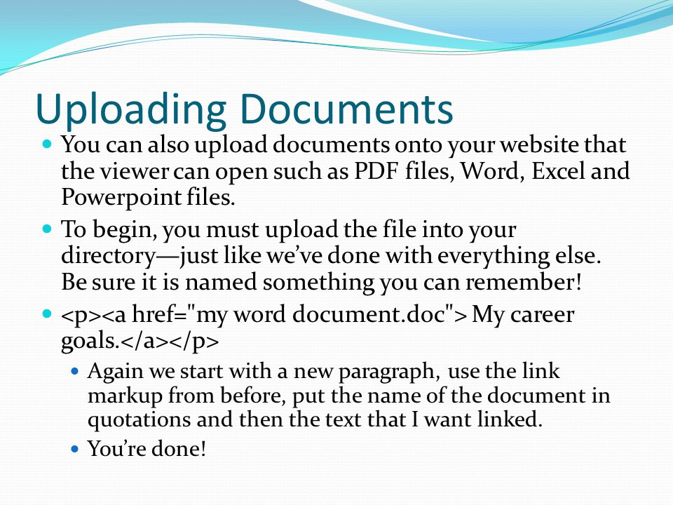 Uploading Documents You can also upload documents onto your website that the viewer can open such as PDF files, Word, Excel and Powerpoint files.