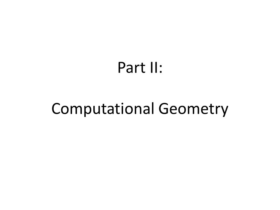 Part II: Computational Geometry