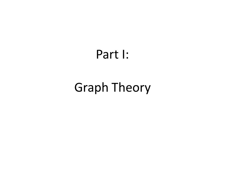 Part I: Graph Theory
