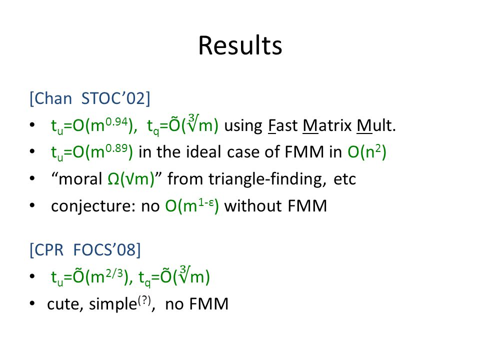 Results [Chan STOC02] t u =O(m 0.94 ), t q =Õ( m) using Fast Matrix Mult.