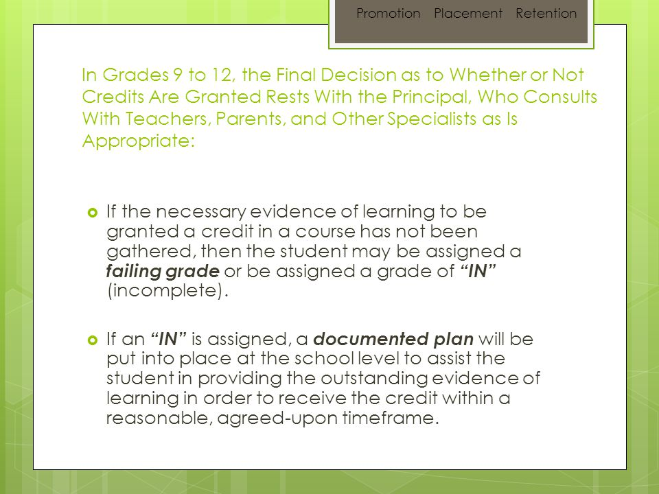 In Grades 9 to 12, the Final Decision as to Whether or Not Credits Are Granted Rests With the Principal, Who Consults With Teachers, Parents, and Othe