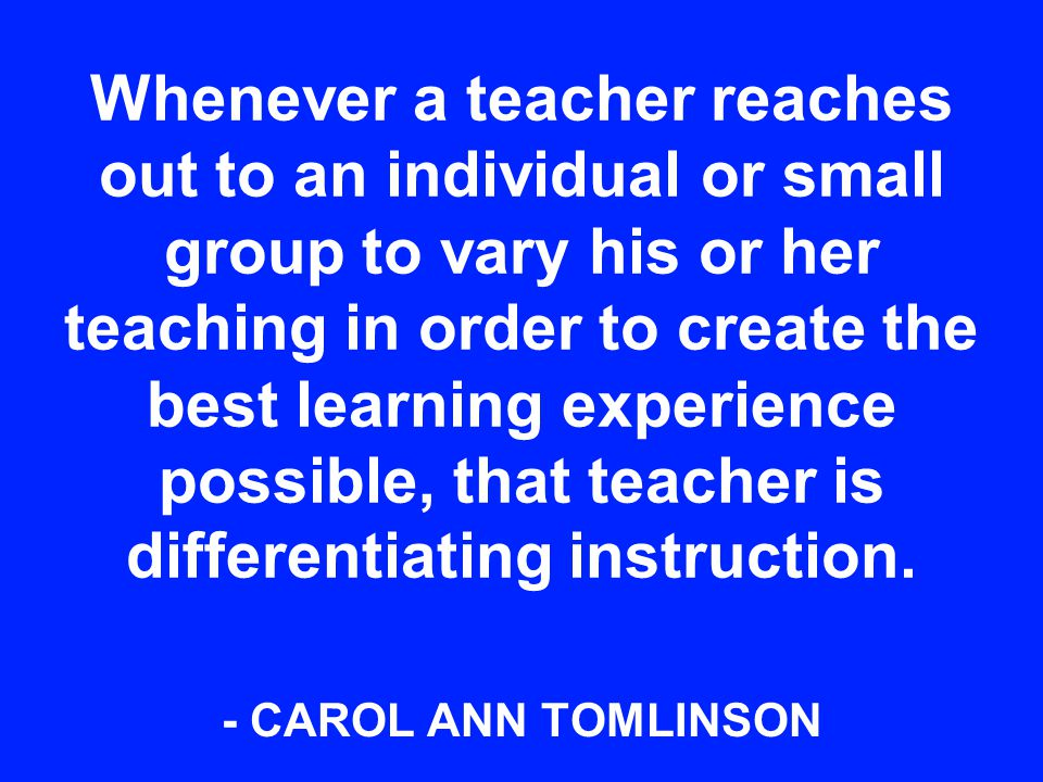 Whenever a teacher reaches out to an individual or small group to vary his or her teaching in order to create the best learning experience possible, t