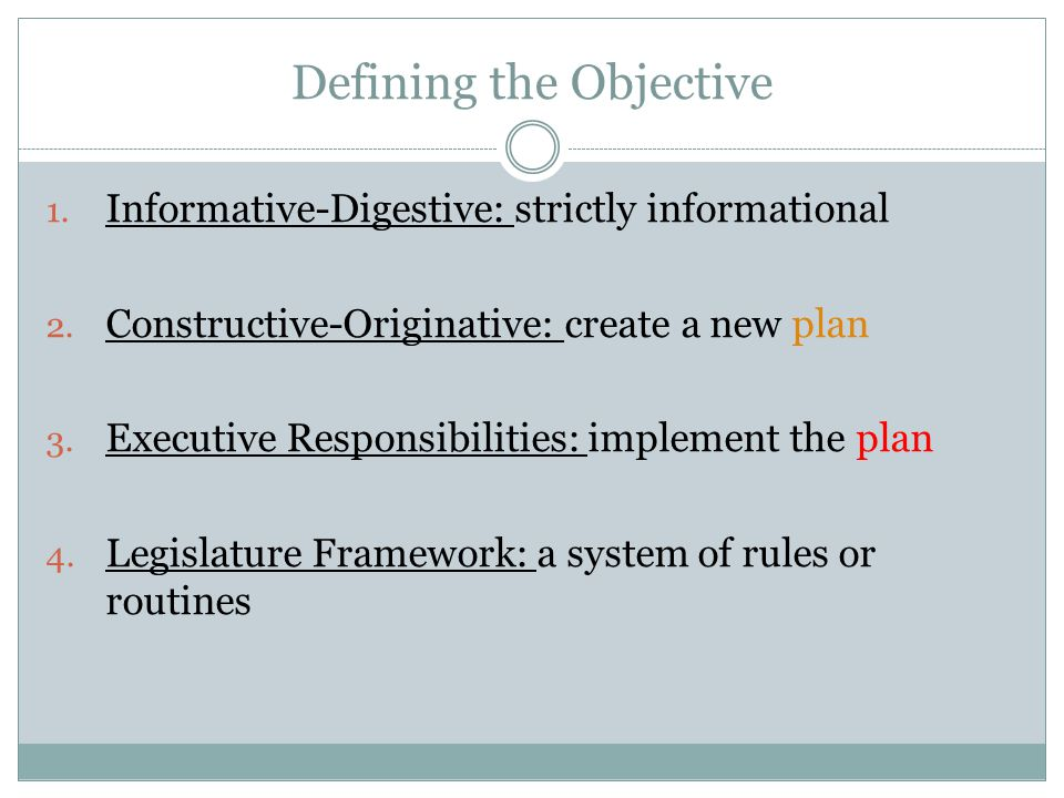 Defining the Objective 1. Informative-Digestive: strictly informational 2.