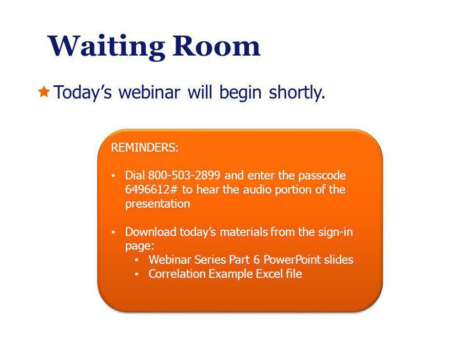 Waiting Room Todays webinar will begin shortly.