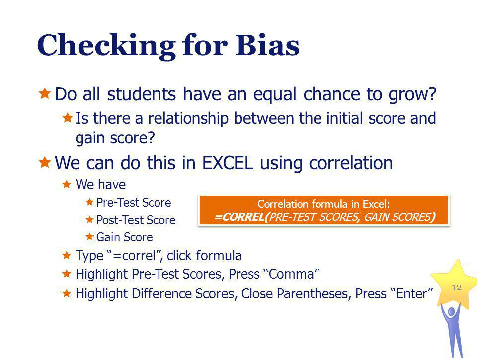 Checking for Bias Do all students have an equal chance to grow.