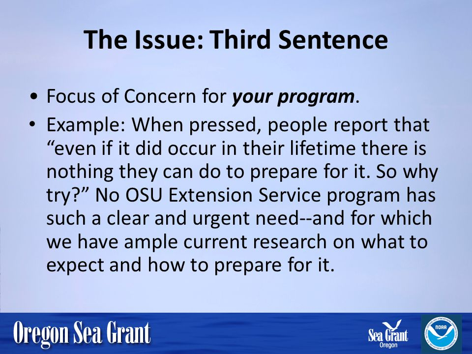 The Issue: Third Sentence Focus of Concern for your program. Example: When pressed, people report that even if it did occur in their lifetime there is