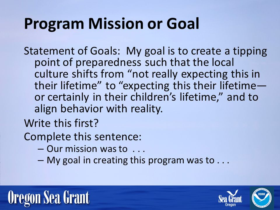Program Mission or Goal Statement of Goals: My goal is to create a tipping point of preparedness such that the local culture shifts from not really ex