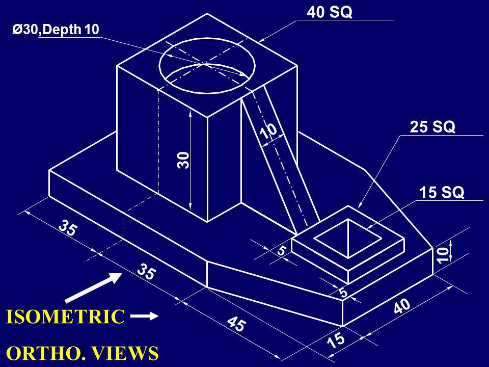 R25 10 20 F.V. 50 10 40 25 75 40 T.V. R.H.S.V. ORTHOGRAPHIC VIEWS F.V L=100 H=40 T.V L=100 D=50 S.V D=50 H=40