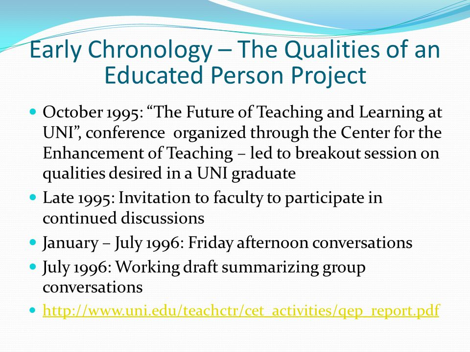 Early Chronology – The Qualities of an Educated Person Project October 1995: The Future of Teaching and Learning at UNI, conference organized through