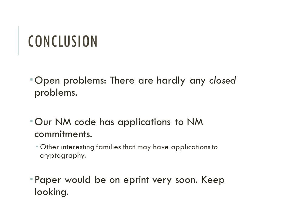 CONCLUSION Open problems: There are hardly any closed problems.