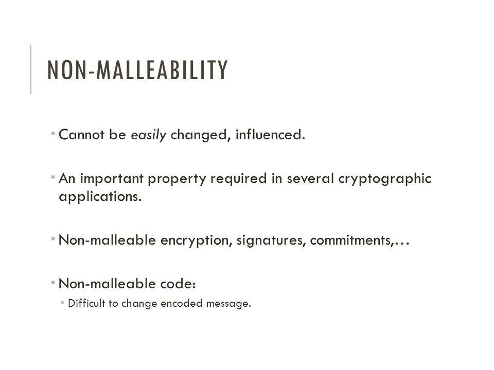 NON-MALLEABILITY Cannot be easily changed, influenced.