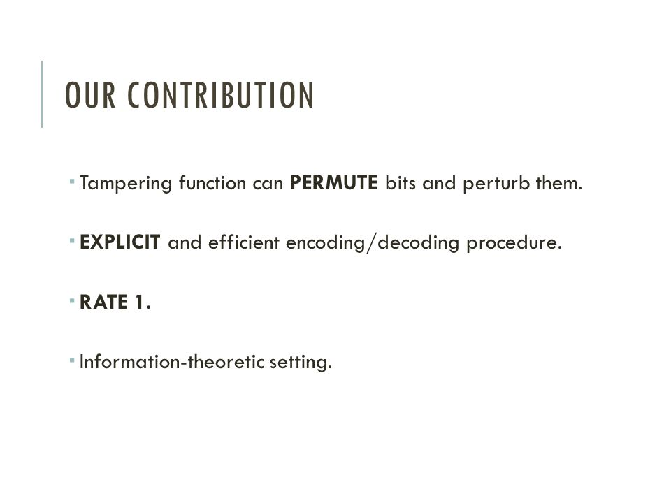 OUR CONTRIBUTION Tampering function can PERMUTE bits and perturb them.