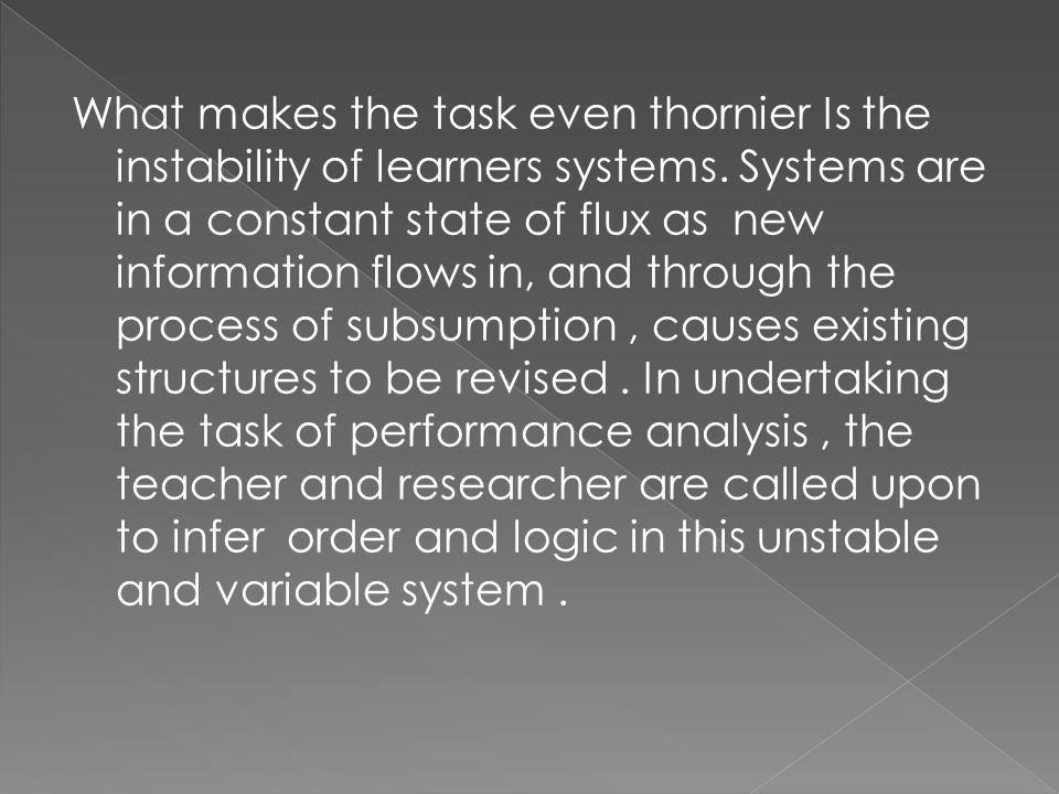 What makes the task even thornier Is the instability of learners systems.