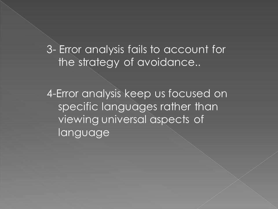 3- Error analysis fails to account for the strategy of avoidance..