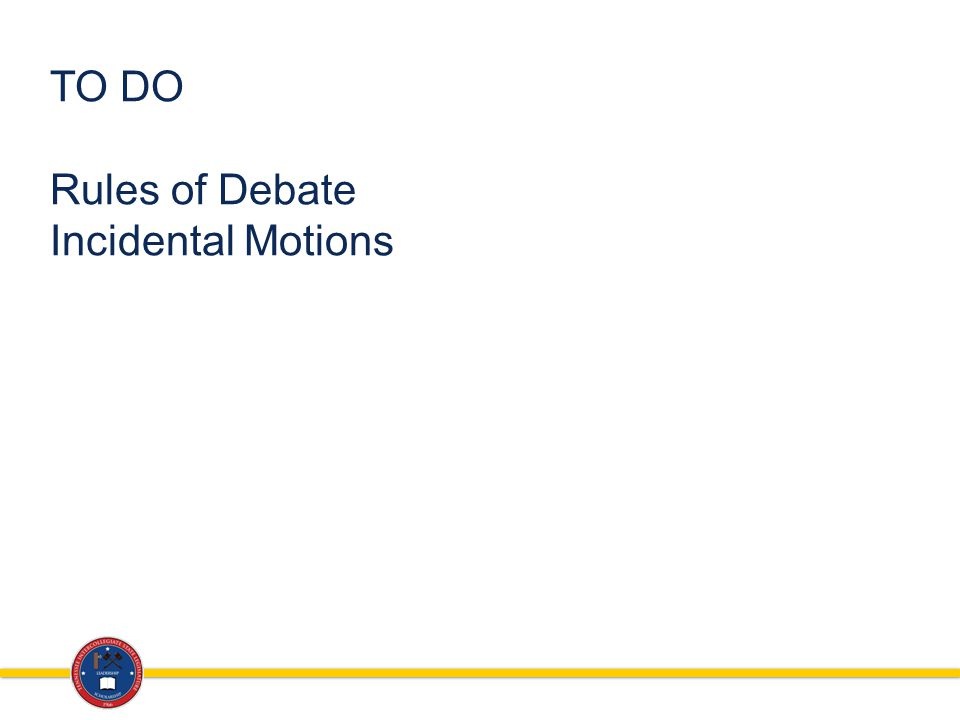 TO DO Rules of Debate Incidental Motions