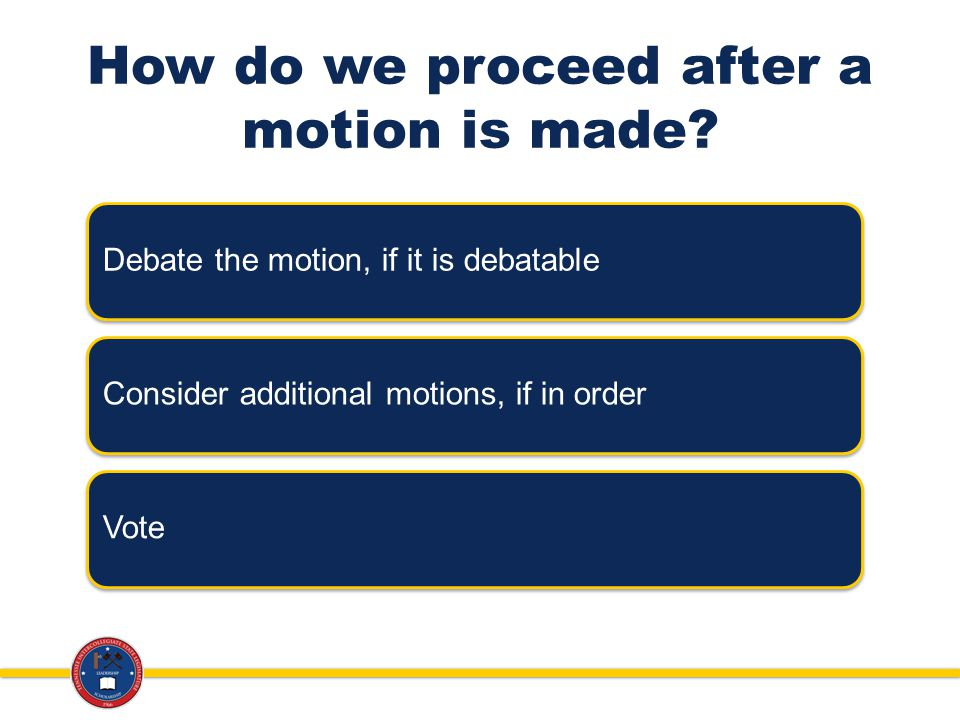 How do we proceed after a motion is made.