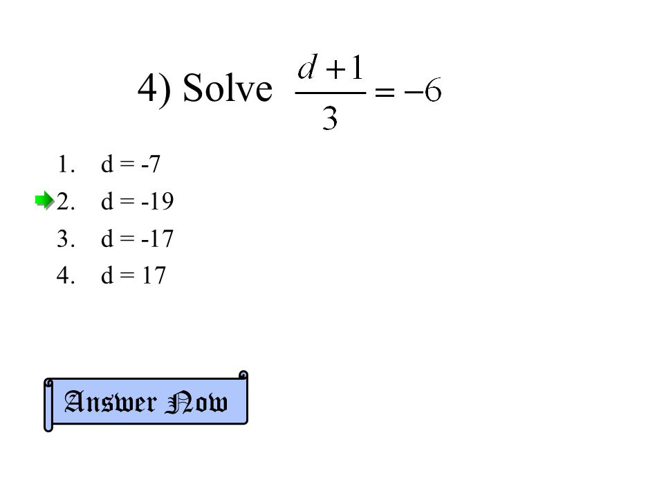 4) Solve 1.d = -7 2.d = -19 3.d = -17 4.d = 17 Answer Now