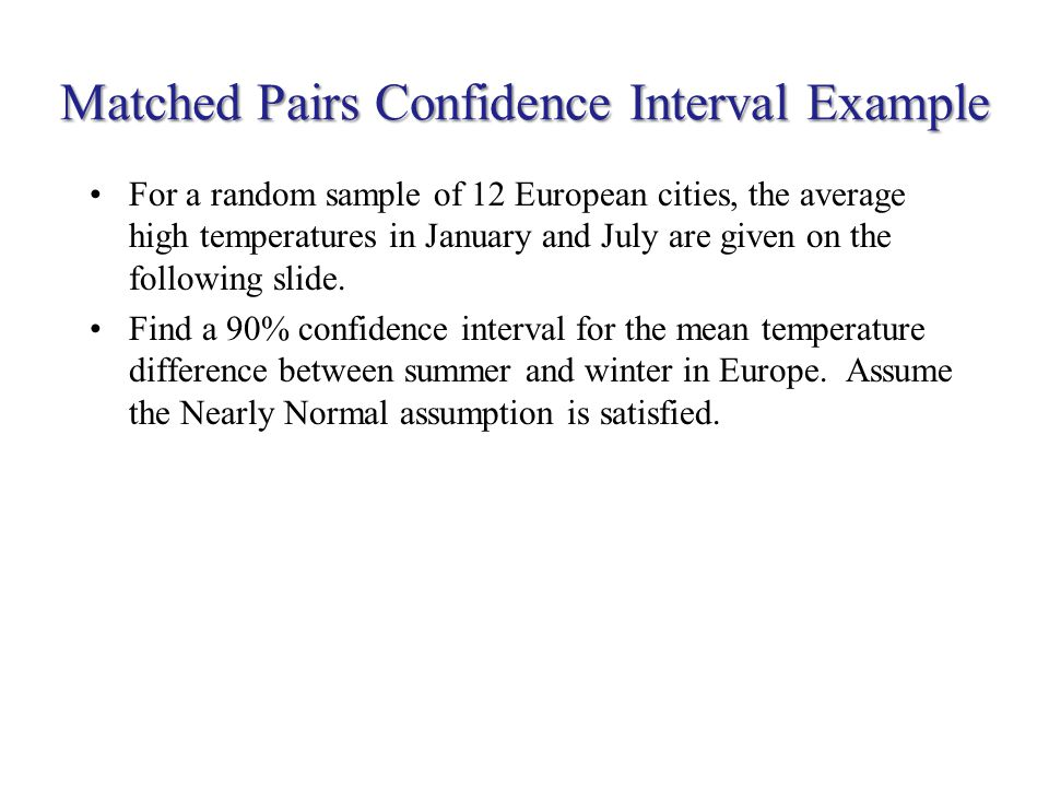 Matched Pairs Confidence Interval Example For a random sample of 12 European cities, the average high temperatures in January and July are given on th