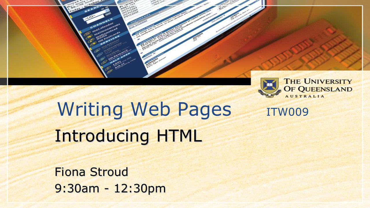 Workshop overview IT13 –Using HTML (V4 and also V5.0) Learning to implement the HTML Tags necessary to create and edit a web page