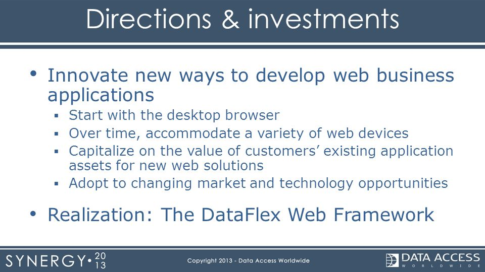 Innovate new ways to develop web business applications Start with the desktop browser Over time, accommodate a variety of web devices Capitalize on th