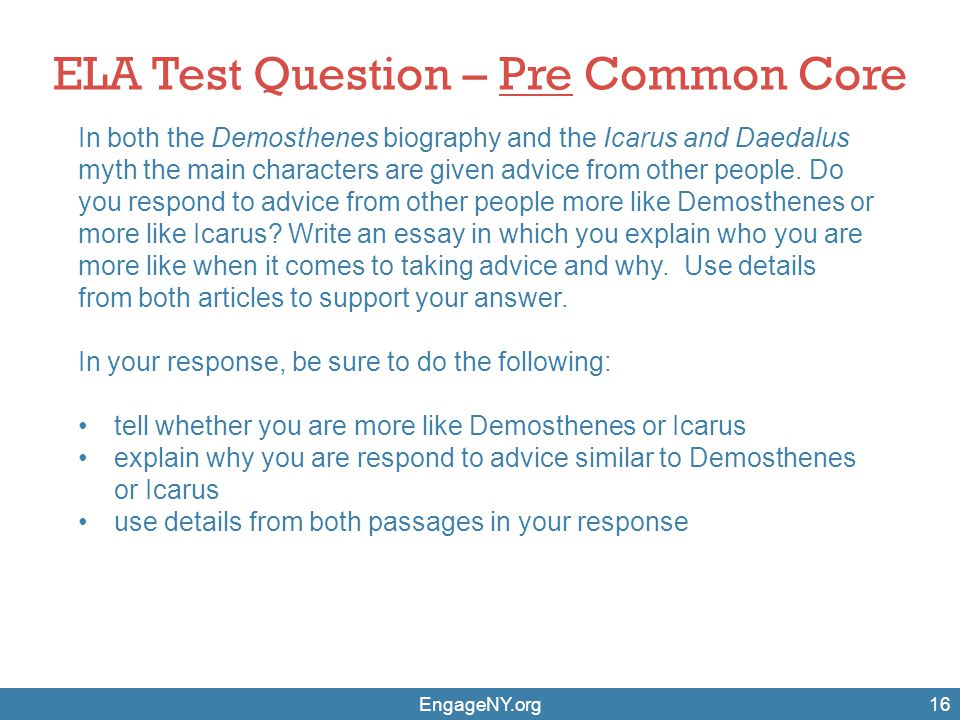EngageNY.org16 ELA Test Question – Pre Common Core In both the Demosthenes biography and the Icarus and Daedalus myth the main characters are given ad