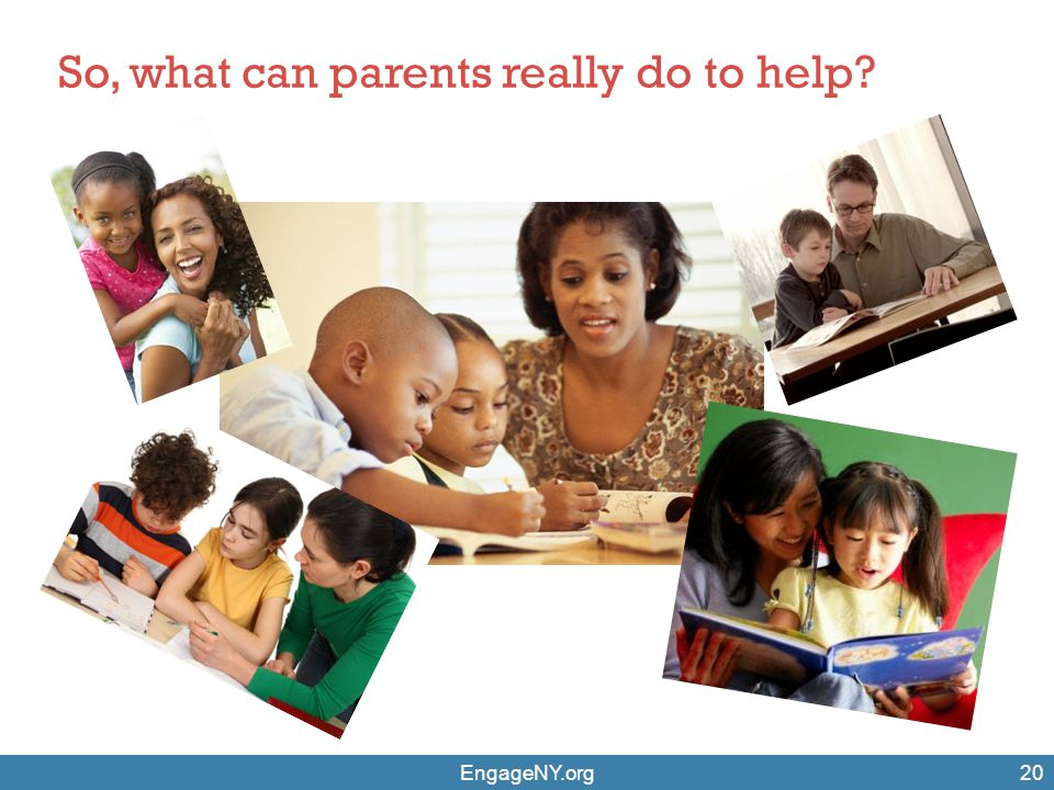 EngageNY.org20 So, what can parents really do to help?