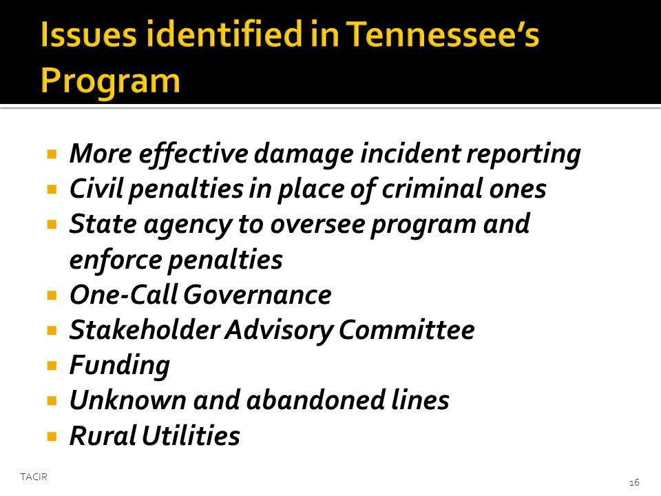 More effective damage incident reporting Civil penalties in place of criminal ones State agency to oversee program and enforce penalties One-Call Governance Stakeholder Advisory Committee Funding Unknown and abandoned lines Rural Utilities TACIR 16