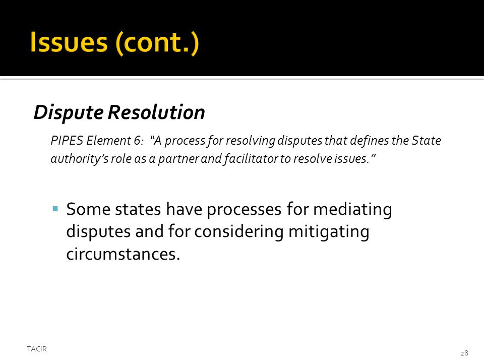 Dispute Resolution PIPES Element 6: A process for resolving disputes that defines the State authoritys role as a partner and facilitator to resolve issues.
