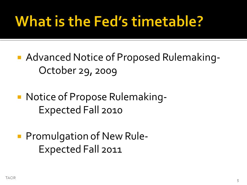 Advanced Notice of Proposed Rulemaking- October 29, 2009 Notice of Propose Rulemaking- Expected Fall 2010 Promulgation of New Rule- Expected Fall 2011 TACIR 5