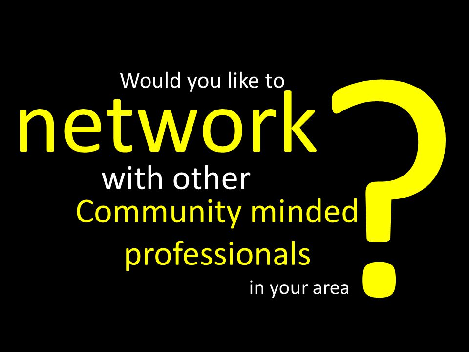 in your area network Community minded professionals with other Would you like to