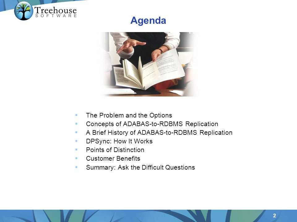 2 Agenda The Problem and the Options Concepts of ADABAS-to-RDBMS Replication A Brief History of ADABAS-to-RDBMS Replication DPSync: How It Works Points of Distinction Customer Benefits Summary: Ask the Difficult Questions