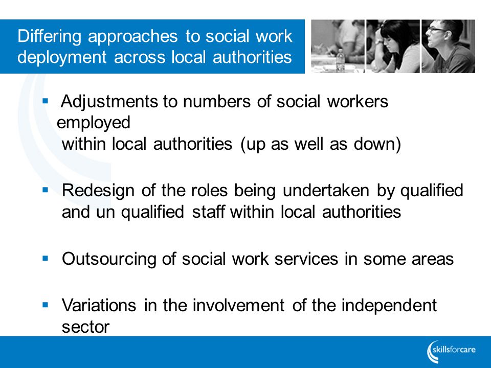 Differing approaches to social work deployment across local authorities Adjustments to numbers of social workers employed within local authorities (up