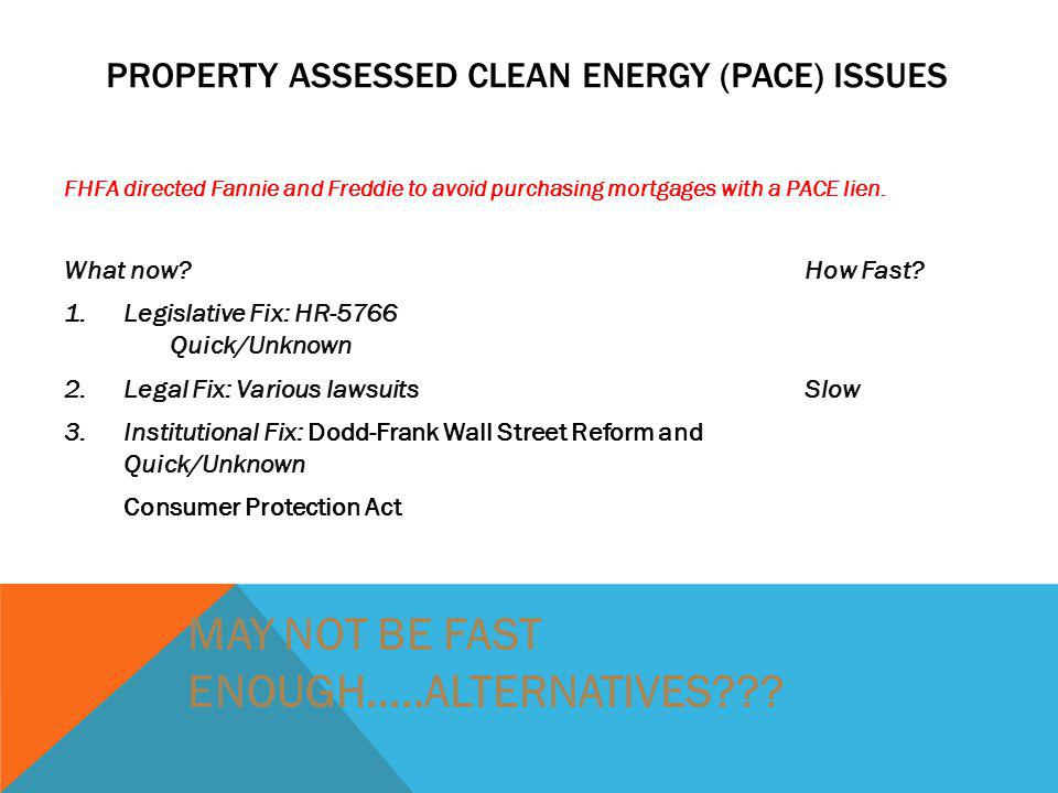 PROPERTY ASSESSED CLEAN ENERGY (PACE) ISSUES FHFA directed Fannie and Freddie to avoid purchasing mortgages with a PACE lien.