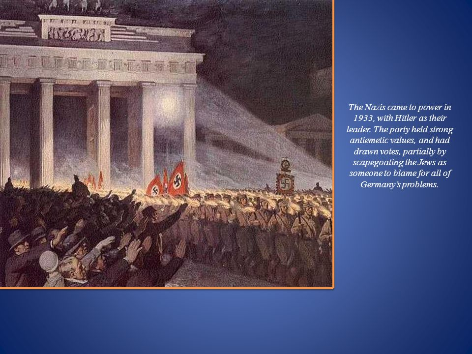 The Nazis came to power in 1933, with Hitler as their leader.
