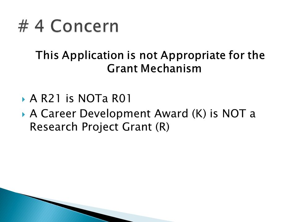 This Application is not Appropriate for the Grant Mechanism A R21 is NOTa R01 A Career Development Award (K) is NOT a Research Project Grant (R)