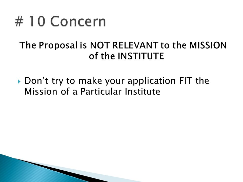 The Proposal is NOT RELEVANT to the MISSION of the INSTITUTE Dont try to make your application FIT the Mission of a Particular Institute