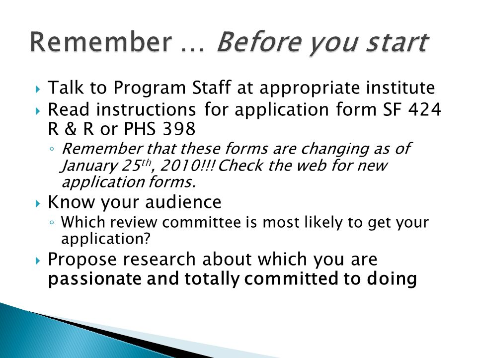 Talk to Program Staff at appropriate institute Read instructions for application form SF 424 R & R or PHS 398 Remember that these forms are changing as of January 25 th, 2010!!.